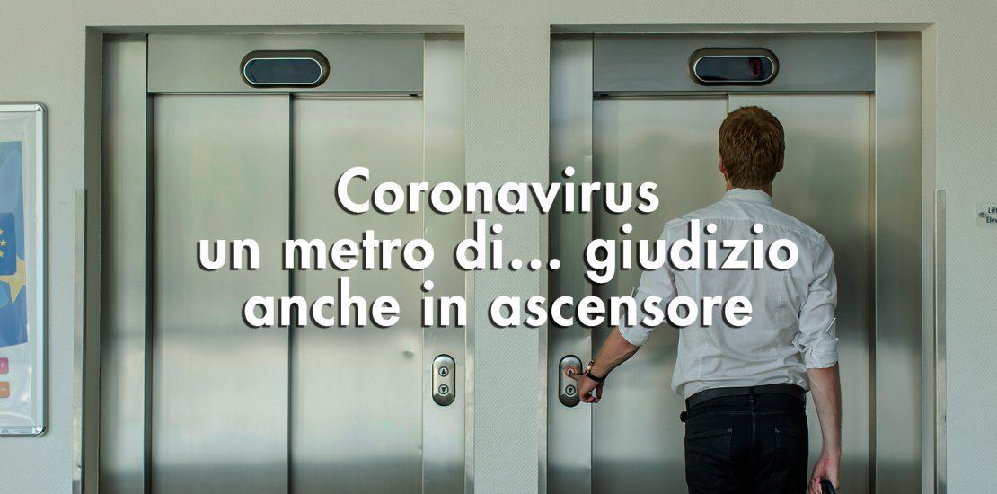 Coronavirus, un metro di… giudizio anche in ascensore
